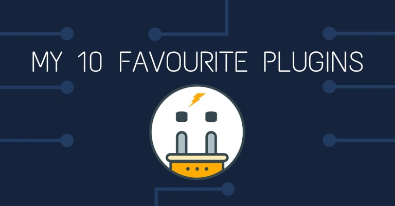 My 10 Favourite Plugins
