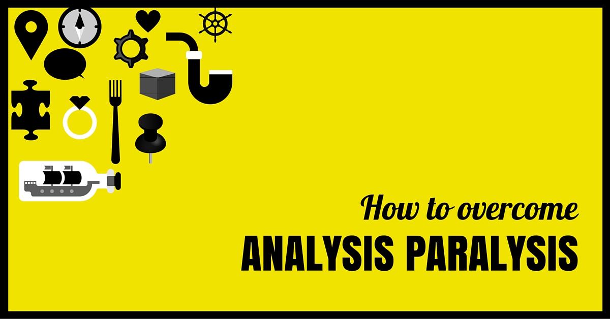How To Overcome Analysis Paralysis